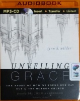Unveiling Grace - The Story of How We Found Our Way Out of the Mormon Church written by Lynn K. Wilder performed by Julie Carr on MP3 CD (Unabridged)